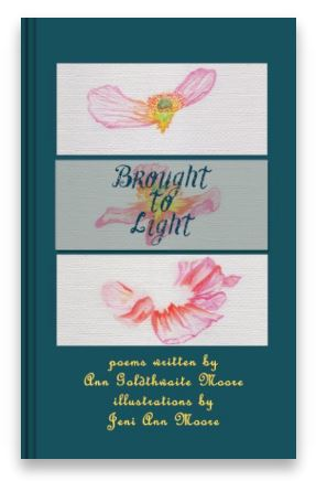 Image of poetry book cover called Brought to Light, written by Ann Goldthwaite Moore and illustrated by Jeni Moore